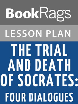The Trial and Death of Socrates: Four Dialogues Lesson Plans
