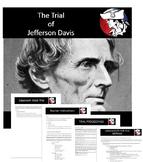 American Hist (Civil War) The Trial of Jefferson Davis (Classroom Mock Trial)