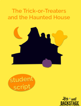 The Trick-or-Treaters and the Haunted House - Student Script