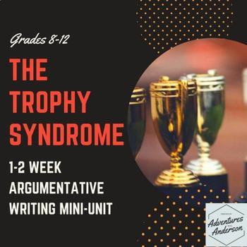 The Trophy Syndrome Argumentative Writing Mini-Unit