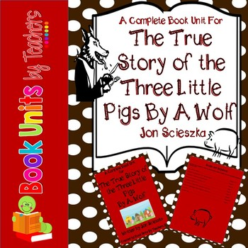 The True Story of the Three Little Pigs! by A. Wolf by Jon Scieszka Book Unit