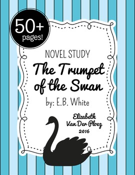 The Trumpet of the Swan Novel Study - Over 50 Pages!