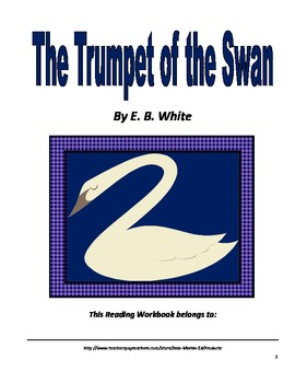 The Trumpet of the Swan, by E.B.White: A Reading Workbook