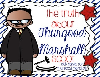 The Truth About Thurgood Marshall Scoot/ Task Cards