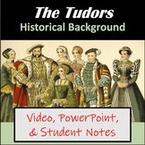 The Tudor Monarchy Video, PowerPoint, Notes, & Mini-Research Project