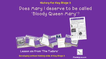 The Tudors: Lesson 6 'Does Mary I deserve to be labelled ' Bloody Quee
