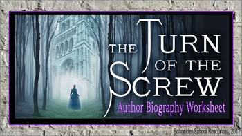 The Turn of the Screw: Author Biography Assignment/ Graphic Organizer