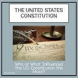 The U.S. Constitution Who or What Influenced the U.S. Constitution the Most?