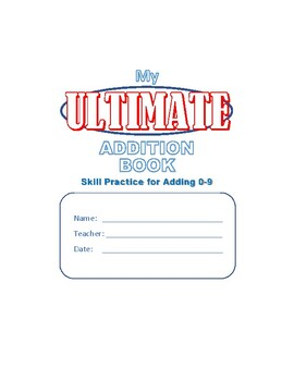 The Ultimate Addition Book: Addition Skill Practice 0-9; NO PREP!
