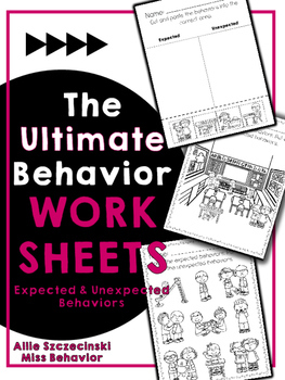 The Ultimate Behavior Worksheets - Expected & Unexpected Behaviors