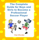 The Complete Guide for Boys and Girls to Become a Professional Soccer Player