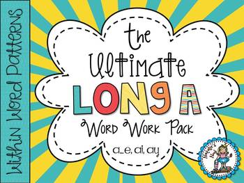 The Ultimate Long A Word Work Pack {Words Their Way ~ With