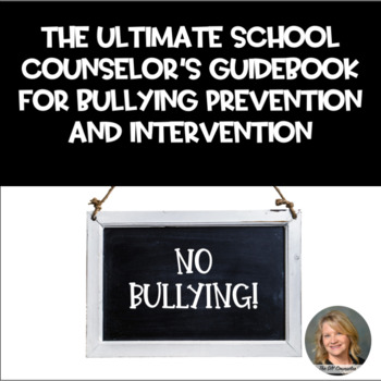 The Ultimate School Counselor's Guide to Bullying Prevention and Intervention