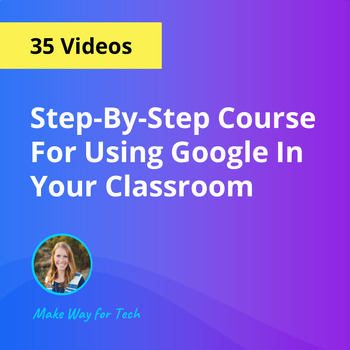 The Ultimate Video Course For Using Google In Your Classroom (35 Videos)