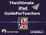 The Ultimate iPad Guide for Teachers (FULL VERSION)