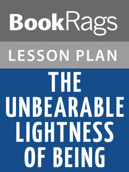 The Unbearable Lightness of Being Lesson Plans