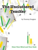 The Uncluttered Teacher-Classroom Organization, Clutter & Time Management Tips