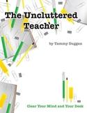 The Uncluttered Teacher-Classroom Organization, Clutter &