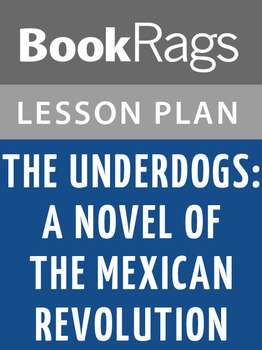 The Underdogs a Novel of the Mexican Revolution Lesson Plans