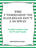 The Underground Railroad Isn't a Subway - Reader's Theatre 4th and 5th Grade