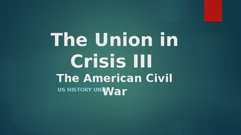The Union in Crisis III The American Civil War