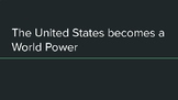 The United States Becomes a World Power (Power Point)