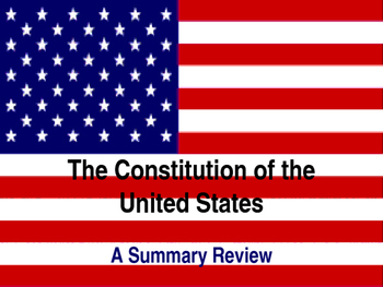The United States Constitution - A Summary Review