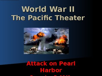 The United States & WW II - Pacific Theater - Attack on Pearl Harbor
