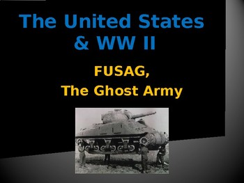 The United States & WW II - European Theater - FUSAG - The Ghost Army