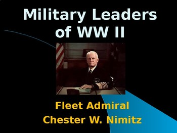 The United States & WW II - Military Leaders - Chester Nimitz