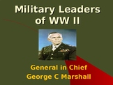 The United States & WW II - Military Leaders - George Marshall