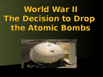 The United States & WW II - The Decision to Drop the Atomic Bombs