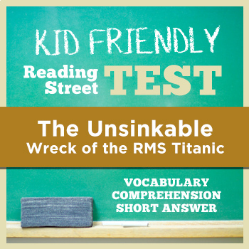 The Unsinkable Wreck of the RMS Titanic KID FRIENDLY Reading Street Test