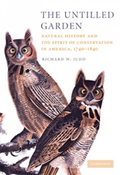 The Untilled Garden: Natural History and the Spirit of Conservation in America