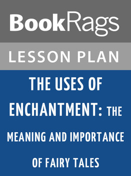 The Uses of Enchantment: The Meaning and Importance of Fairy Tales Lesson Plans