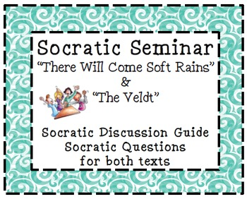 "Socratic Seminar : ""The Veldt"" and ""There Will Come Soft Rains"""
