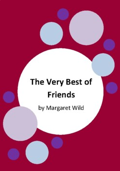 The Very Best of Friends by Margaret Wild - 3 Worksheets
