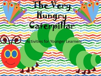 The Very Hungry Caterpillar:  Activities for Younger Learners