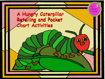 """A """"Hungry Caterpillar"""" Retelling and Pocket Chart Activities"""