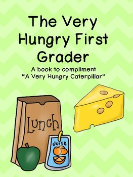 "The Very Hungry First Grader (To compliment ""A Very Hungry Caterpillar"")"