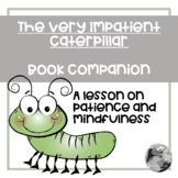 The Very Impatient Caterpillar: Book companion for Patienc