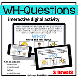 The WH-Questions interactive digital activity (distance learning)