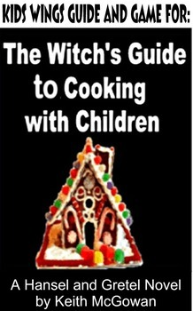 The WITCH'S GUIDE TO COOKING WITH CHILDREN, A Complete Hansel & Gretel Novel