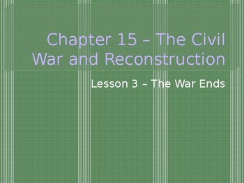 The Civil War and Reconstruction - The War Ends PowerPoint