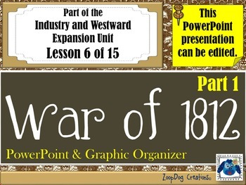 War of 1812 (Part 1) PowerPoint and Graphic Organizer