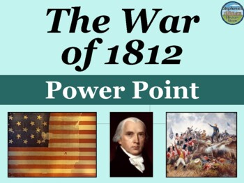 The War of 1812 Power Point