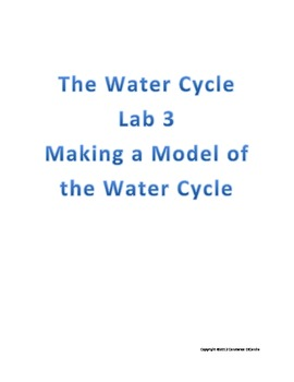 The Water Cycle; Lab 3 Making a model of the Water Cycle
