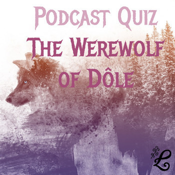 History Podcast Quiz: The Werewolf of Dôle