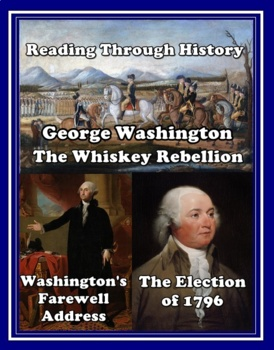 The Whiskey Rebellion, Washington's Farewell Address, and the Election of 1796