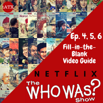"""The """"Who Was"""" Show Video Guide-- Netflix-- Episode 4,5,6 Fill in The Blanks"""